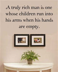 A truly rich man is one whose children run into his arms when his hands are empty. Vinyl Wall Art Decal Sticker