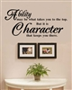 Ability may be what takes you to the top. But it is Character that keeps you there. Vinyl Wall Art Decal Sticker