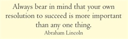 Always bear in mind that your own resolution to succeed is more important than any one thing.  Abraham Lincoln Vinyl Wall Art Decal Sticker