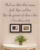 And now these three remain faith, hope, and love. But the greatest of these is love. 1 Corinthians 13:13Vinyl Wall Art Decal Sticker