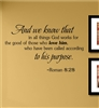 And we know that in all things God works for the good of those who love him, who have been called according to his purpose. -Roman 8:28. Vinyl Wall Art Decal Sticker