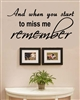And when you start to miss me remember. Vinyl Wall Art Decal Sticker