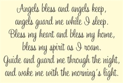 Angels bless and angels keep, angels guard me while I sleep.  Bless my heart and bless my home, bless my spirit as I roam.  Guide and guard me through the night, and wake me with the morning's light. Vinyl Wall Art Decal Sticker