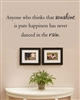 Anyone who thinks that sunshine is pure happiness has never danced in the rain. Vinyl Wall Art Decal Sticker