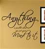 Anything is possible when you put your mind to it. Vinyl Wall Art Decal Sticker