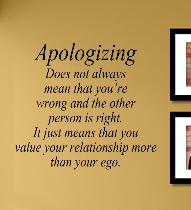 apologizing does not always mean that you're wrong and the other