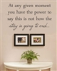At any given moment you have the power to say this is not how the story is going to end...Vinyl Wall Art Decal Sticker