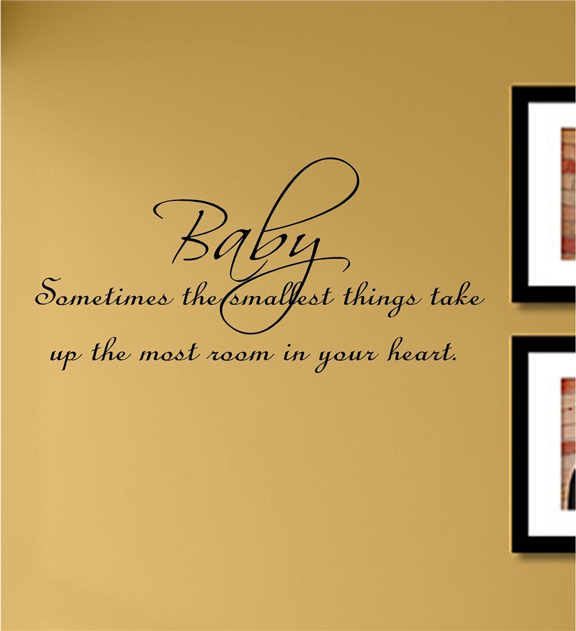 Baby Sometimes the smallest things take up the most room in your heart. Vinyl Wall Art Decal Sticker & Baby Sometimes the smallest things take up the most room in your ...