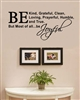 Be Kind, grateful, clean, Loving, Prayerful, Humble, and True. But Most of all...be Joyful.Vinyl Wall Art Decal Sticker