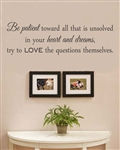 Be patient toward all that is unsolved in your heart and dreams, try to LOVE the questions themselves.Vinyl Wall Art Decal Sticker