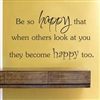 Be so happy that when others look at you they become happy too.  Vinyl Wall Art Decal Sticker