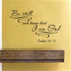 Be still and know that I am God Psalm 46:10. Vinyl Wall Art Decal Sticker