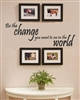 Be the change you want to see in the world. Vinyl Wall Art Decal Sticker