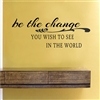 be the change YOU WISH TO SEE IN THE WORLD. Vinyl Wall Art Decal Sticker