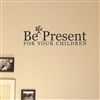Be the present for your children Vinyl Wall Art Decal Sticker