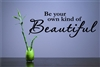 Be your own kind of Beautiful. Vinyl Wall Art Decal Sticker