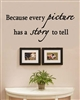 Because every picture has a story to tell. Vinyl Wall Art Decal Sticker