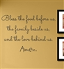 Bless the food before us, the family beside us, and the love behind us. Amen. Vinyl Wall Art Decal Sticker