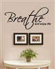 Breathe and enjoy life Vinyl Wall Art Decal Sticker