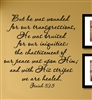 But he was wounded for our transgressions, He was bruised for our iniquities: the chastisement of our peace was upon Him; and with His stripes we are healed. Isaiah 53.5 Vinyl Wall Art Decal Sticker