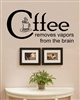Coffee removes vapors from the brain Vinyl Wall Art Decal Sticker