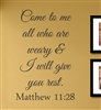 Come to me all who are weary & I will give you rest. Matthew 11:28 Vinyl Wall Art Decal Sticker