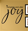 Complete and utter joy Vinyl Wall Art Decal Sticker