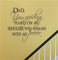Dad, Your guiding hand on my shoulder will remain with me forever. Vinyl Wall Art Decal Sticker