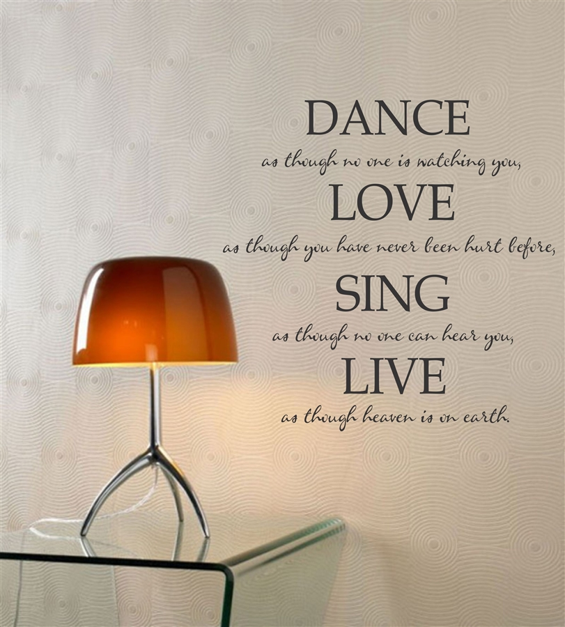 Dance As Though No One Is Watching You Love As Though You Have