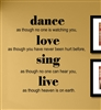 "dance as though no one is watching you, love as though you have never been hurt before, sing as though no one can hear you, live as though heaven is on earth "" Vinyl Wall Art Decal Sticker"