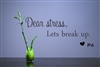 "Dear stress, Lets break up. "" Vinyl Wall Art Decal Sticker"