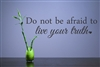 "Do Not be afraid to live your truth "" Vinyl Wall Art Decal Sticker"