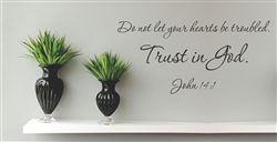Do not let your hearts be troubled.  Trust in God.  John 14:1 Vinyl Wall Art Decal Sticker