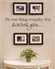 Do one thing everyday that scares you... Vinyl Wall Art Decal Sticker