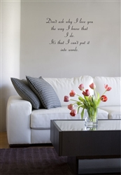 Don't ask why I love you the way I know that I do.  It's that I can't put it into words.  Vinyl Wall Art Decal Sticker