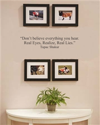 Don't believe everything you hear.  Real Eyes, Realize, Real Lies.  Tupac Shakur  Vinyl Wall Art Decal Sticker