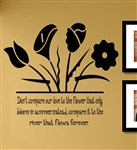 Don't compare our love to the flower that only bloom in summer instead, compare it to the river flows forever. Vinyl Wall Art Decal Sticker