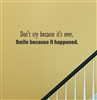 Don't cry because it's over, Smile because it happened Vinyl Wall Art Decal Sticker
