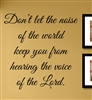 Don't let the noise of the world keep you from hearing the voice of the Lord. Vinyl Wall Art Decal Sticker