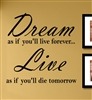 Dream as if you'll live forever... Live as if you'll die tomorrow Vinyl Wall Art Decal Sticker