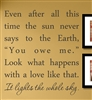 "Even after all this time the sun never says to the Earth, ""You owe me."" Look what happens with a love like that. It lights the whole sky. Vinyl Wall Art Decal Sticker"