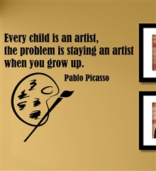 Every child is an artist, the problem is staying an artist when you grow up. Pablo Picasso  Vinyl Wall Art Decal Sticker