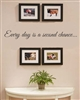 EVERY day is a second chance Vinyl Wall Art Decal Sticker