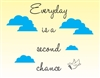 Everyday is a second chance Vinyl Wall Art Decal Sticker