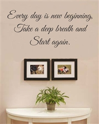 Every day is new beginning, Take a deep breath and Start again. Vinyl Wall Art Decal Sticker
