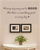 EVERY day may not be GOOD But there is something good in everyday  Vinyl Wall Art Decal Sticker