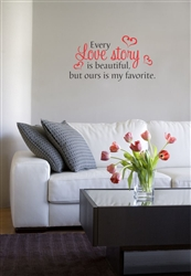 Every love story is beautiful, but ours is my favorite. Vinyl Wall Art Decal Sticker