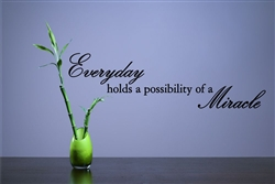 Everyday holds a possibility of a Miracle Vinyl Wall Art Decal Sticker