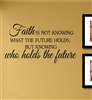Faith IS NOT KNOWING WHAT THE FUTURE HOLDS, BUT KNOWING who holds the future Vinyl Wall Art Decal Sticker