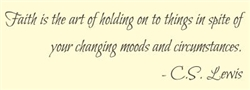 Faith is the art of holding on to things in spite of your changing moods and circumstances.  C.S. Lewis Vinyl Wall Art